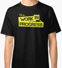 I'm a Work in Progress Classic T-Shirt