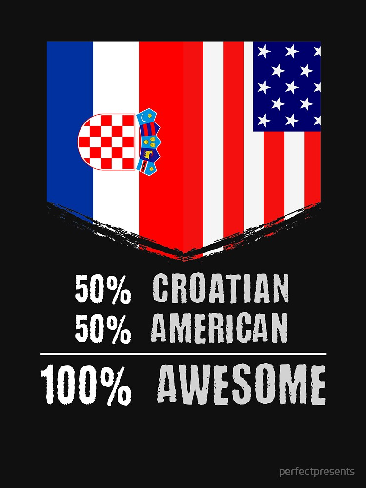 50% Croatian 50% American 100% Awesome by perfectpresents