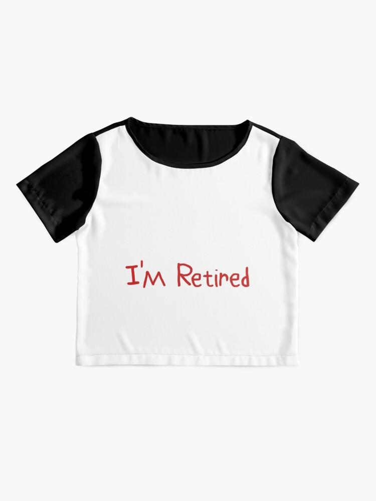 Vista alternativa de Blusa No quiero para ti No puedo hacerme Estoy jubilado Gran idea de regalo Regalo divertido de jubilación