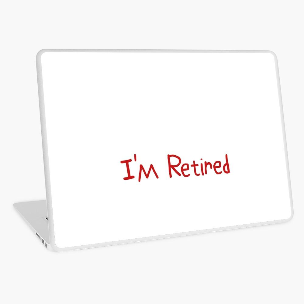 No quiero para ti No puedo hacerme Estoy jubilado Gran idea de regalo Regalo divertido de jubilación Vinilo para portátil