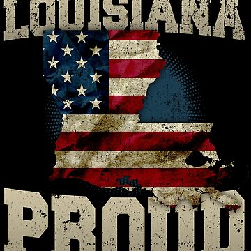 Louisiana Proud  Strong Awesome Design Gift For Luisiana Fans by djpraxis