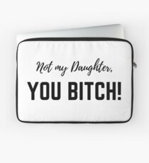Not my daughter, you BITCH! Laptop Sleeve