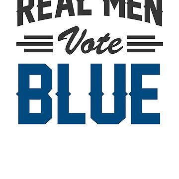Real Men Vote Blue by rockpapershirts