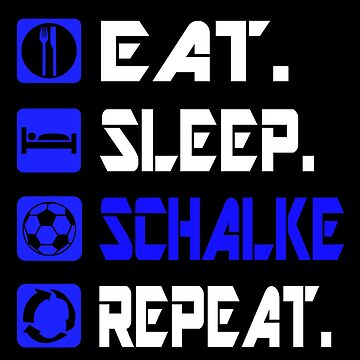 Eat Sleep Schalke Repeat - Gift Idea by Daniel0603