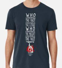 Orwell 1984 (für einen dunklen Hintergrund) - wer die Vergangenheit kontrolliert, kontrolliert die Zukunft, wer die Gegenwart steuert, kontrolliert die Vergangenheit. Premium T-Shirt