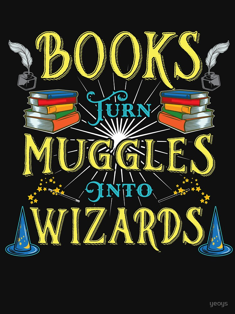 Books Turn Muggles Into Wizards - Book Lovers Gift von yeoys