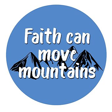 Faith can move Mountains - christian Statement Design  by JHWHDesign