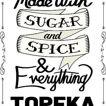 Sugar and Spice Topeka by heeheetees