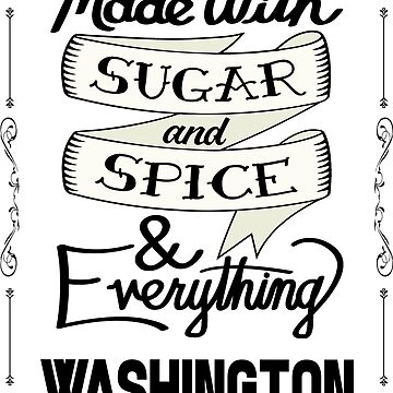 Sugar and Spice Washington by heeheetees
