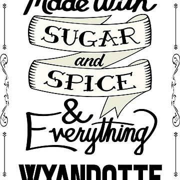 Sugar and Spice Wyandotte by heeheetees