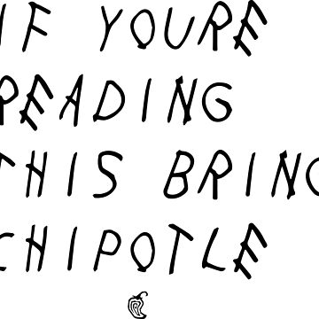 If your reading this bring chipotle by altick25