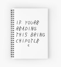 If your reading this bring chipotle Spiral Notebook