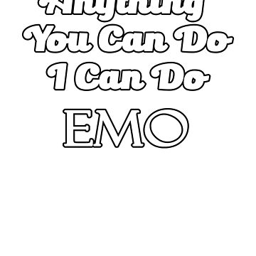 Anything You Can Do I Can Do Emo by Kristalgia