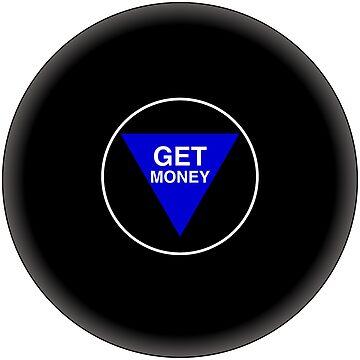 Get Money Magic 8 Ball by JohnChocolate