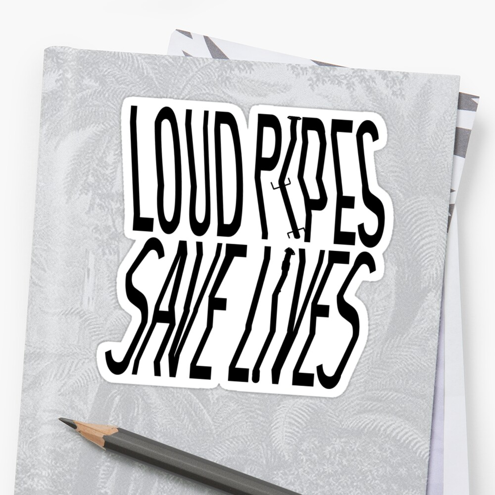 Loud pipes save lives! Ratrod car sticker by Joshua Balls