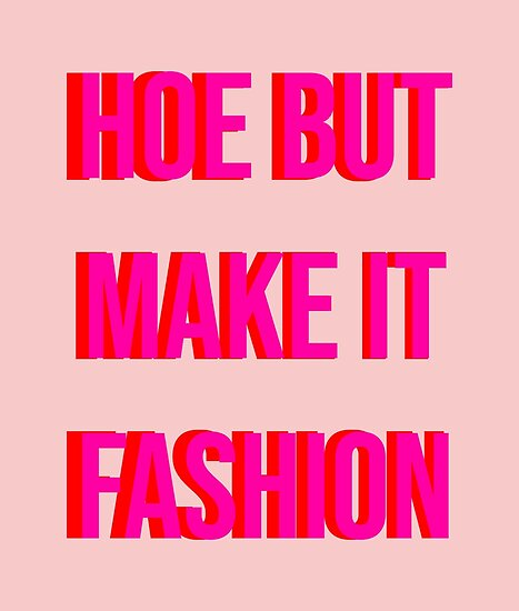 """Hoe But Make It Fashion Quote Text Print Tyra Banks"