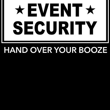 Party Alcohol Event Security Hand over your Brooze by KingCreative