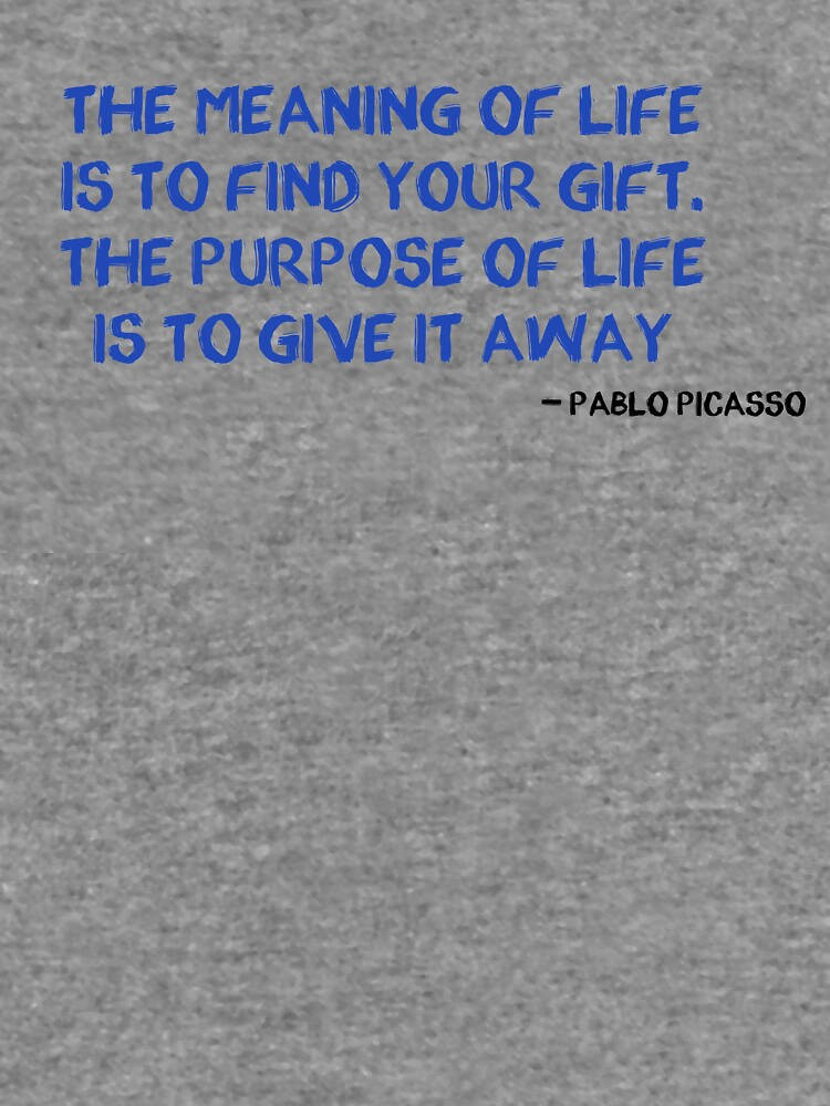 Pablo Picasso Quote Meaning Of Life Lightweight Hoodie By