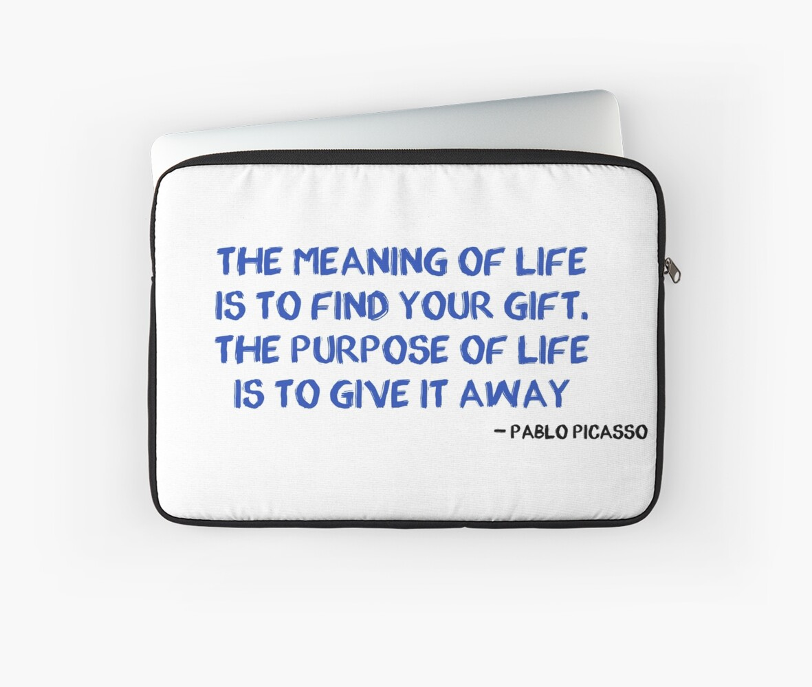 Pablo Picasso Quote Meaning Of Life Laptop Sleeves By