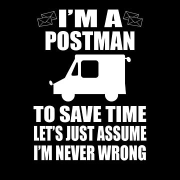 I'M A Postman To Save Time Let's Just Assume I'M Never Wrong Postman Tshirts and Mugs by sols