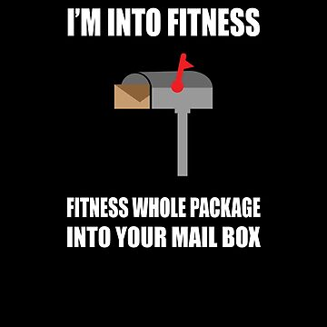 I'M Into Fitness Fitness Whole Package Into Your MailBox Funny Postman Tshirt and Mugs by sols