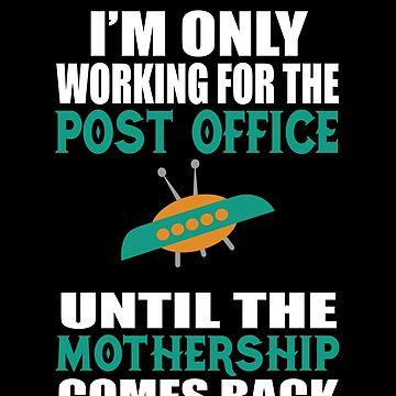 I'M Only Working For The Post Office Funny Shirts Postal worker Postman Funny shirt by sols
