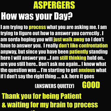 Aspergers, Autism, ADHD Processing delay How was your day? by hustlagirl
