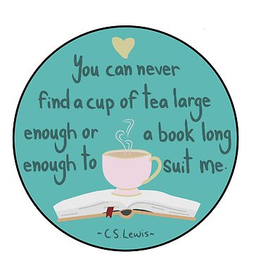 You can never find a cup of tea large enough or a book long enough to suit me by jackbattle6