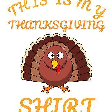 This Is My Thanksgiving Shirt Happy Turkey Day Funny Gift T-Shirt by Klimentina