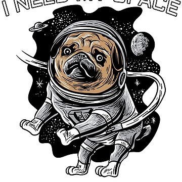 shirtspace Space pug shirt - I need my space shirt  space vacuum outer space by WWB2017