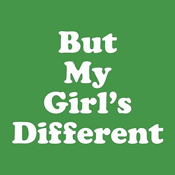 But My Girls Different by iloveisaan