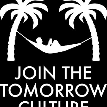 Join the Tomorrow Culture by VacationTees