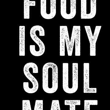 Food Is My Soul Mate by with-care