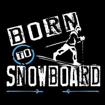 Born To Snowboard by SmartStyle