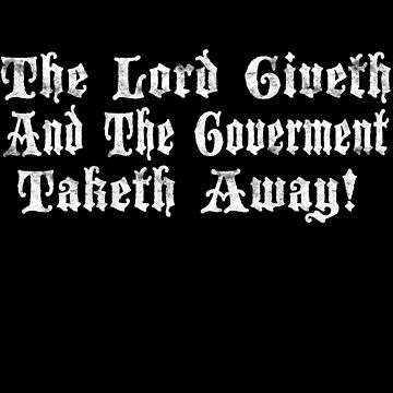The Lord Giveth and the Goverment Taketh Away Libertarian by funnytshirtemp