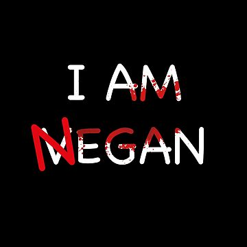 I Am Negan / vegan by Soronelite