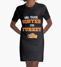 Will Trade Sister For Turkey Thanksgiving Day Graphic T-Shirt Dress