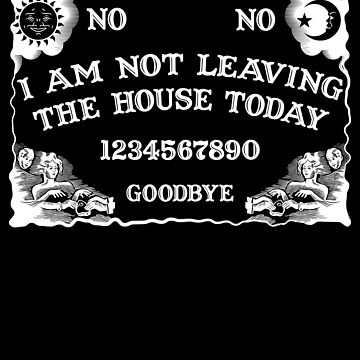 Ouija Board I Am Not Leaving The House Today Ouija  by cl0thespin