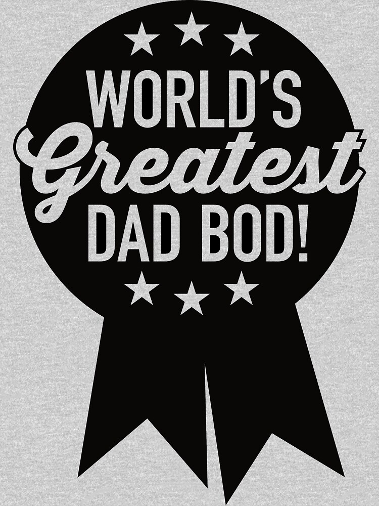 World's Greatest Dad Bod! by boulevardier