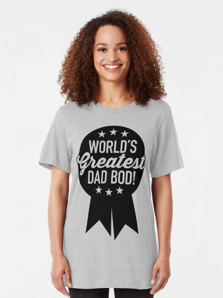 Alternate view of World's Greatest Dad Bod! Slim Fit T-Shirt