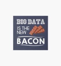 Big data is the new bacon Art Board