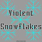 Violent Snowflakes by Alleyvision