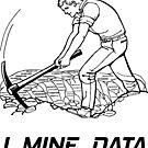 I Mine Data by mrthink