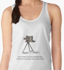 Say Cheese And Something Else... Women's Tank Top