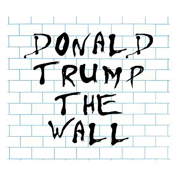 Donald Trump Pink Floyd Mash up The Wall Album by ccheshiredesign