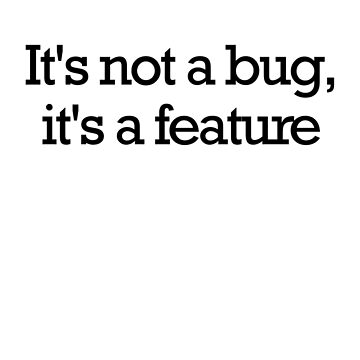 It's not a bug, it's a feature by petrosdeme