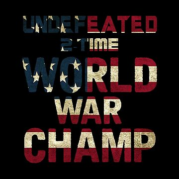 2 Time World War Champ - Patriotic American Design - USA Gift by stuch75