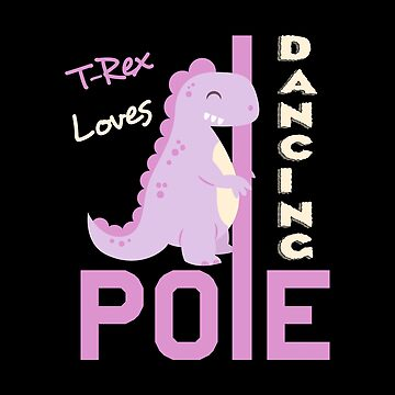 Funny T-Rex Theme - Loves Pole Dancing - Dinosaur by stuch75
