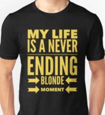 My Life is A Never Blonde Moment - Funny Humor Saying Unisex T-Shirt