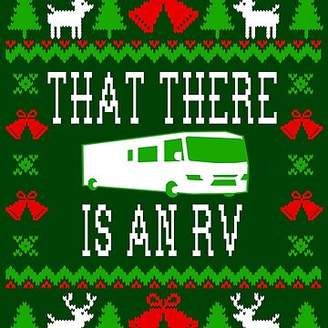That There Is An RV - Christmas Vacation Quote - Ugly Christmas Sweater Style by Christmas-Tees